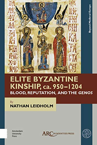 9781641890281: Elite Byzantine Kinship, ca. 950-1204: Blood, Reputation, and the Genos
