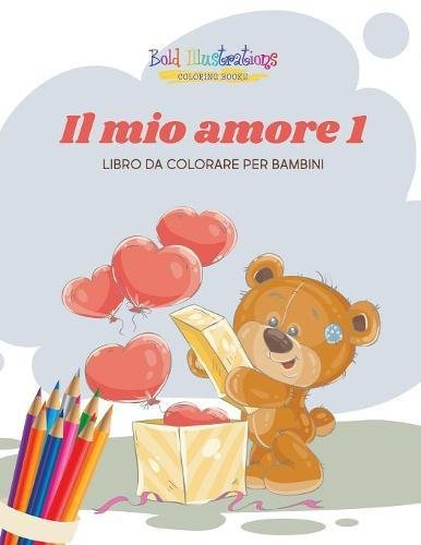 Il Mio Amore 1: Libro Da Colorare: Bold Illustrations