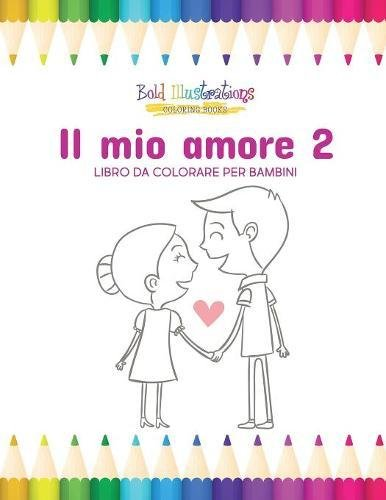 Il Mio Amore 2: Libro Da Colorare: Bold Illustrations