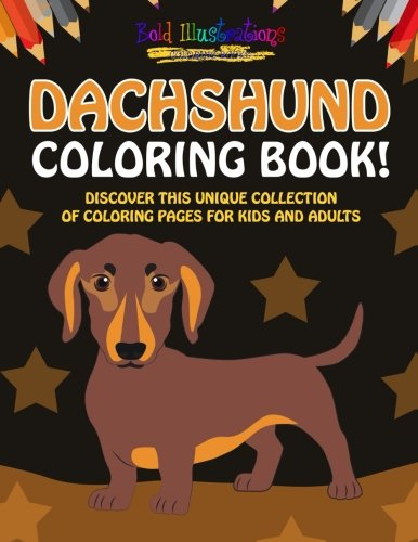 9781641938716: Dachshund Coloring Book! Discover This Unique Collection Of Coloring Pages For Kids And Adults