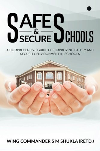 Safe and Secure Schools: A Comprehensive Guide: S. M. Shukla