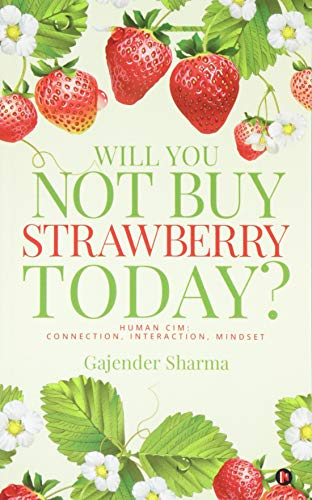 Will You Not Buy Strawberry Today?: HUMAN CIM : Connection, Interaction, Mindset: Gajender Sharma