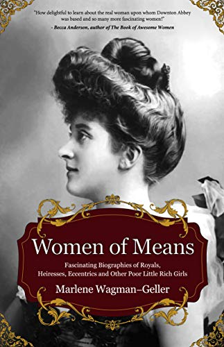 9781642500172: Women of Means: The Fascinating Biographies of Royals, Heiresses, Eccentrics and Other Poor Little Rich Girls (Bios of Royalty and Rich & Famous, for Fans of Lady in Waiting)
