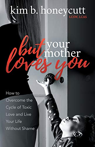 9781642791914: But Your Mother Loves You: How to Overcome the Cycle of Toxic Love and Live Your Life Without Shame
