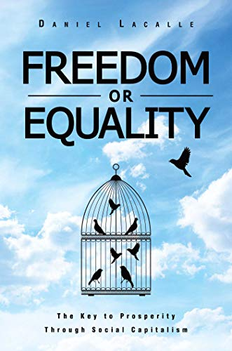 9781642934335: Freedom or Equality: The Key to Prosperity Through Social Capitalism