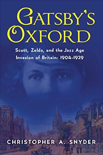 9781643130095: Gatsby's Oxford: Scott, Zelda, and the Jazz Age Invasion of Britain: 1904-1929