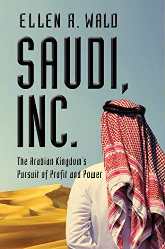 9781643132259: Saudi, Inc.: The Arabian Kingdom's Pursuit of Profit and Power