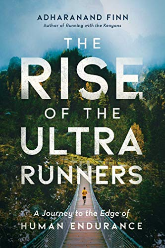 9781643135991: The Rise of the Ultra Runners: A Journey to the Edge of Human Endurance