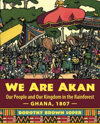 9781643880686: We Are Akan: Our People and Our Kingdom in the Rainforest — Ghana, 1807 —