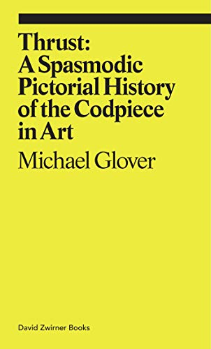 9781644230244: Thrust: A Spasmodic Pictorial History of the Codpiece in Art (ekphrasis)