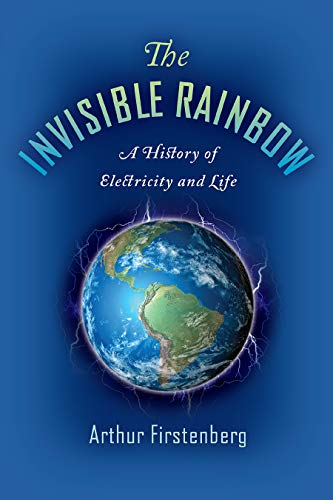 9781645020097: The Invisible Rainbow: A History of Electricity and Life
