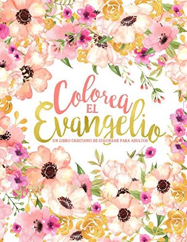 9781645200437: Colorea el Evangelio: Un libro cristiano de colorear para adultos: Un libro religioso con 43 versículos de la Biblia para colorear