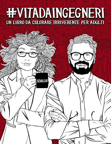 9781645202691: Vita da Ingegneri: Un libro da colorare irriverente per adulti: Un libro antistress per ingegneri, ingegnere e studenti di Ingegneria