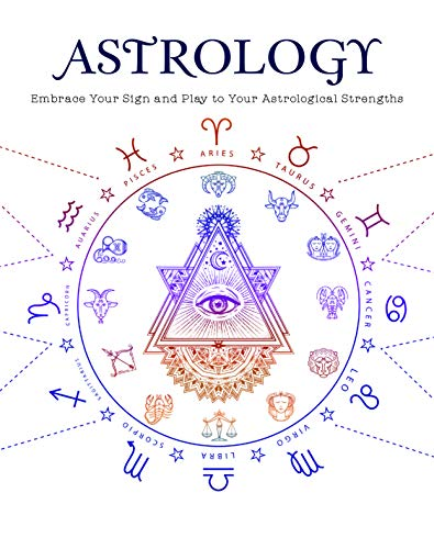 9781645581208: Astrology: Embrace Your Sign and Play Your Astrological Strengths