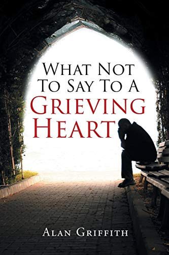 9781645695196: What Not To Say To A Grieving Heart