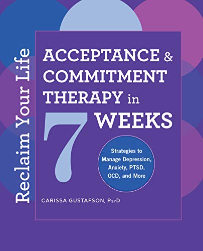 9781646112470: Reclaim Your Life: Acceptance and Commitment Therapy in 7 Weeks