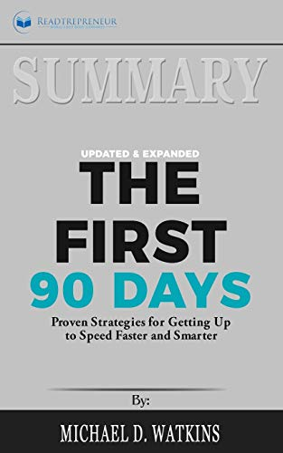9781646151950: Summary of The First 90 Days, Updated and Expanded: Proven Strategies for Getting Up to Speed Faster and Smarter by Michael Watkins