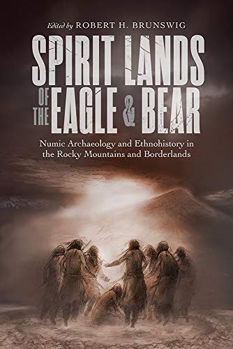 9781646420179: Spirit Lands of the Eagle and Bear: Numic Archaeology and Ethnohistory in the Rocky Mountains and Borderlands