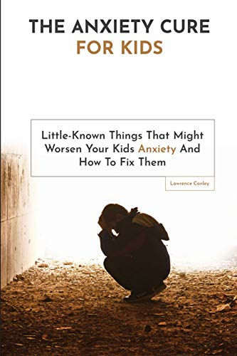 9781646960057: The Anxiety Cure For Kids: Little-Known Things That Might Worsen Your Kids Anxiety And How To Fix Them