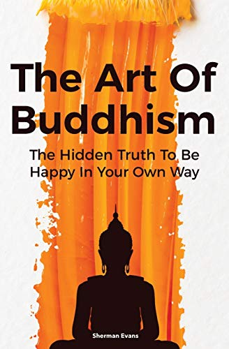 9781646962259: The Art Of Buddhism: The Hidden Truth To Be Happy In Your Own Way