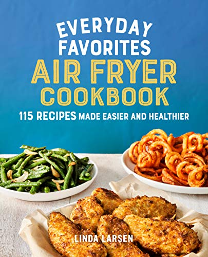 Book Cover: Everyday Favorites Air Fryer Cookbook: 115 Recipes Made Easier and Healthier