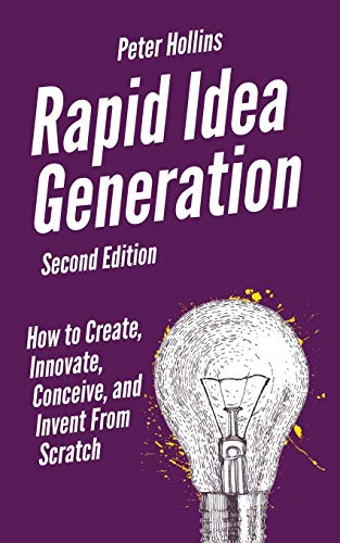 9781647431600: Rapid Idea Generation: How to Create, Innovate, Conceive, and Invent From Scratch