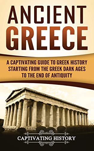9781647484897: Ancient Greece: A Captivating Guide to Greek History Starting from the Greek Dark Ages to the End of Antiquity
