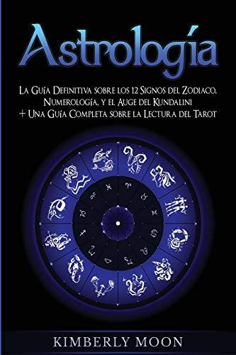 9781647486518: Astrología: La Guía Definitiva sobre los 12 Signos del Zodiaco, Numerología, y el Auge del Kundalini + Una Guía Completa sobre la Lectura del Tarot