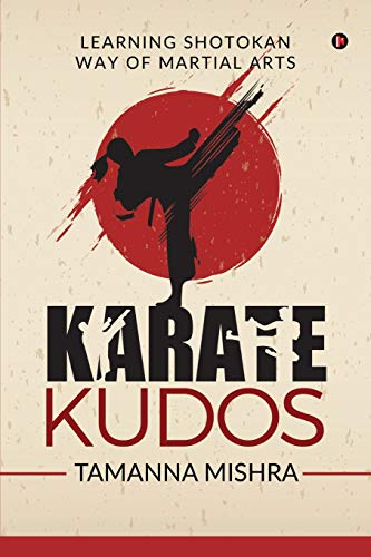 9781647606336: KARATE KUDOS: LEARNING SHOTOKAN WAY OF MARTIAL ARTS