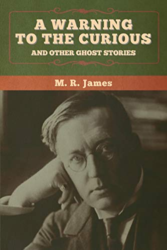 A warning to the curious and other: James, M. R.