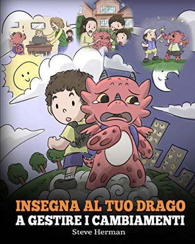 9781649160508: Insegna al tuo drago a gestire i cambiamenti: (Help Your Dragon Deal With Change) Una simpatica storia per bambini, per educarli ad affrontare le transizioni e adattarsi ai cambiamenti nella vita.: 27