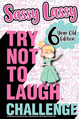 9781649430007: The Try Not to Laugh Challenge Sassy Lassy - 6 Year Old Edition: A Hilarious and Interactive Joke Book for Girls Age 6 Years Old: 7 (Gift of Laughter)