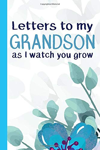 "9781650353913: Letters To My Grandson As I Watch You Grow: Blank Lined Notebook 6x9"" Memory Notes Journal Gift to Grandmothers and Grandfathers to Write Letters to Grandson"