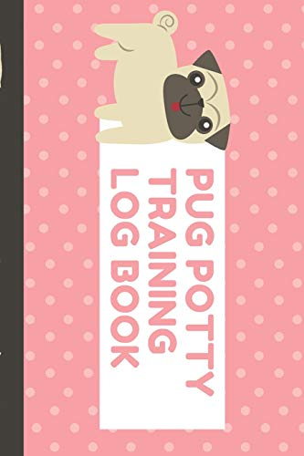 Pug Potty Training Log Book: Housebreaking Puppy: Dawgg Solutionz Publishing