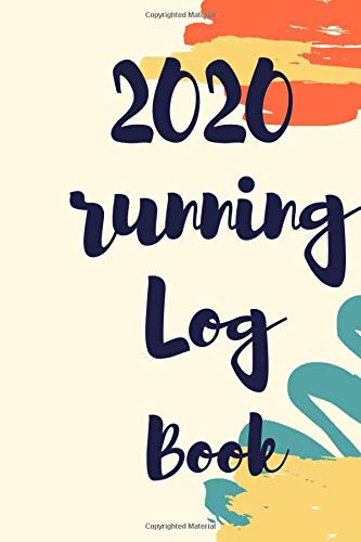 9781651490761: 2020 Running Log Book: 2020 Runner's Daily Training Log Book 144 pages