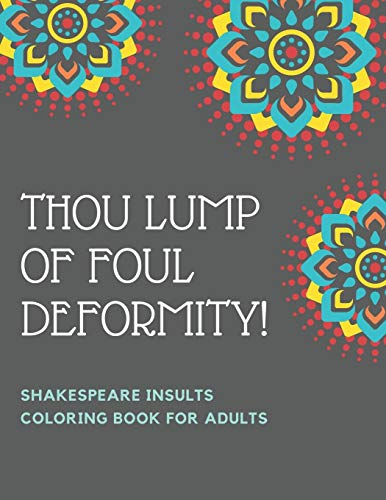9781651787748: Thou Lump Of Foul Deformity! Shakespeare Insults Coloring Book For Adults: A Shakespearean Swear Words Coloring Experience