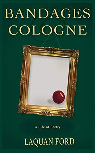 9781651974711: bandages and cologne: A Life of Poetry