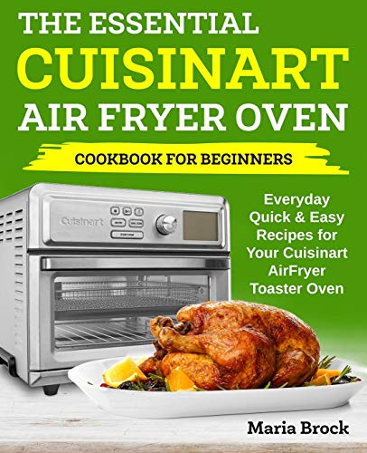 9781652726319: The Essential Cuisinart Air Fryer Oven Cookbook For Beginners: Everyday Quick & Easy Recipes for Your Cuisinart AirFryer Toaster Oven