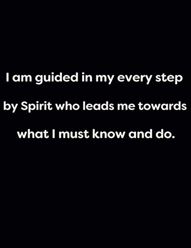 9781652876533: I am guided in my every step by Spirit who leads me towards what I must know and do.: Lined 150 pages notebook (Energy, work and love the power of journals to create stillness and clarity)