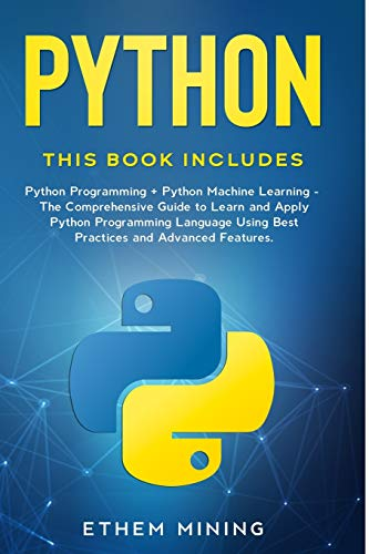 9781653304271: Python: 2 Books in 1: Basic Programming & Machine Learning - The Comprehensive Guide to Learn and Apply Python Programming Language Using Best Practices and Advanced Features.