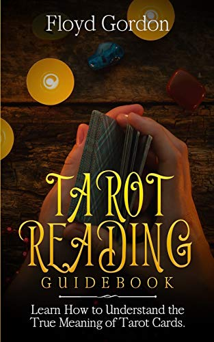 Tarot Reading Guidebook: Learn How to Understand: Floyd Gordon