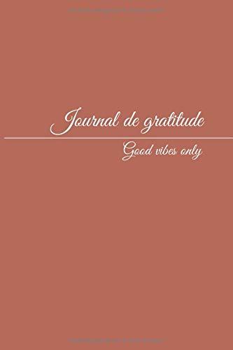 9781654233136: Journal de gratitude Good vibes only: Carnet pré-rempli pour garder un état d'esprit positif — 106 pages — 15 X 22 — Plusieurs coloris