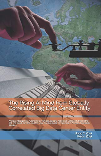 9781654255275: The Rising AI Mind from Globally Correlated Big Data Center Entity: Artificial Intelligence, Autonomous Vehicles, Spooky Actions at Distance & behind ... 1 (Language-Data-Intelligence-Mind-Brain)