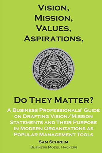 9781656572370: Vision, Mission, Values, Aspirations, Do They Matter?: A Business Professionals' Guide to Drafting Vision/Mission Statements and Their Purpose in ... Tools: 1 (Management Tools Beyond 2020)