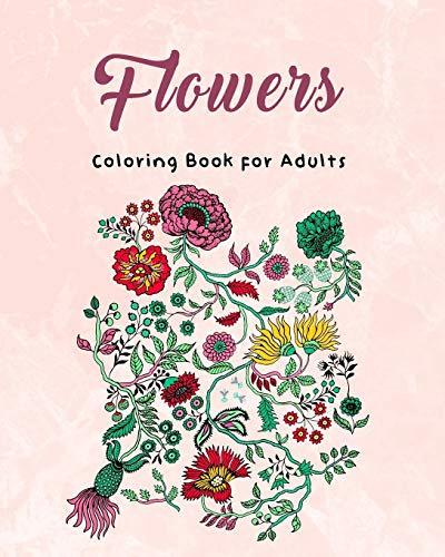 9781657114517: Flowers: Coloring Book for Adults: Adult or teenager Coloring Book with Fun & Easy | Featuring 50 Beautiful Floral Designs for Stress Relief | 50 ... Sunflowers, Orchids, Violets, and More!