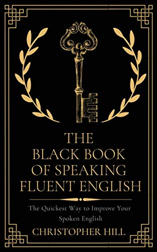 9781657948044: The Black Book of Speaking Fluent English: The Quickest Way to Improve Your Spoken English