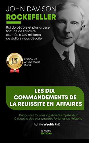 9781659008548: John Davison Rockefeller roi du pétrole et plus grosse fortune de l'histoire nous dévoile les dix commandements de la réussite en affaires: Découvrez ... des plus grandes fortunes de l'histoire