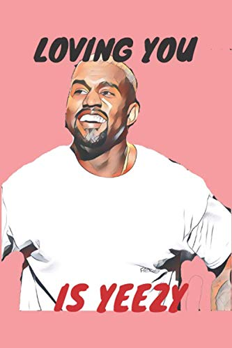 9781659072464: Loving You Is Yeezy: Kanye West Valentines Day Gift Journal Notebook for Writing I Perfect Funny Gift For Him Her I Pun Love Card | Anniversary ... | Celeb Illustration | Rapper I Hip Hop