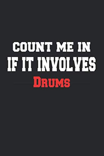 9781659224269: Count me in If It Involves Drums Notebook - Funny Drums Journal Gift: Lined Drums lovers Notebook / Journal Gift, 120 Pages, 6x9, Soft Cover, Matte Finish