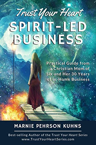 9781659243505: Trust Your Heart: Spirit-Led Business: Practical Guide from a Christian Mom of Six and Her 30 Years of In-Home Business